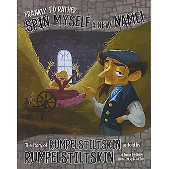 Francamente, más bien sería girar yo que un nuevo nombre!: la historia de Rumpelstiltskin según lo dicho por Rumpelstiltskin (el otro lado...