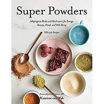 Super Powders - Adaptogenic� Herbs and Mushrooms for Energy, Beauty, Mood, and Well-Being