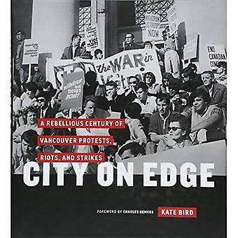 City on Edge: A Rebellious� Century of Vancouver Protests, Riots, and Strikes