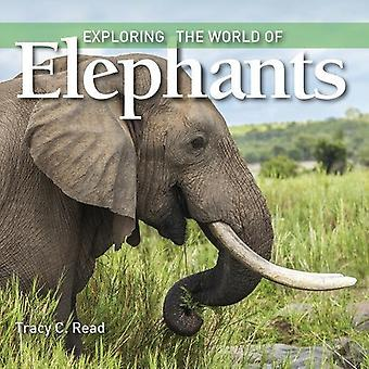 Exploring the World of Elephants (Exploring the World of...)