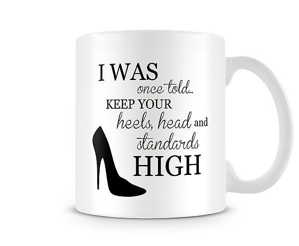 Once Told Keep Your Heels Head Standards High