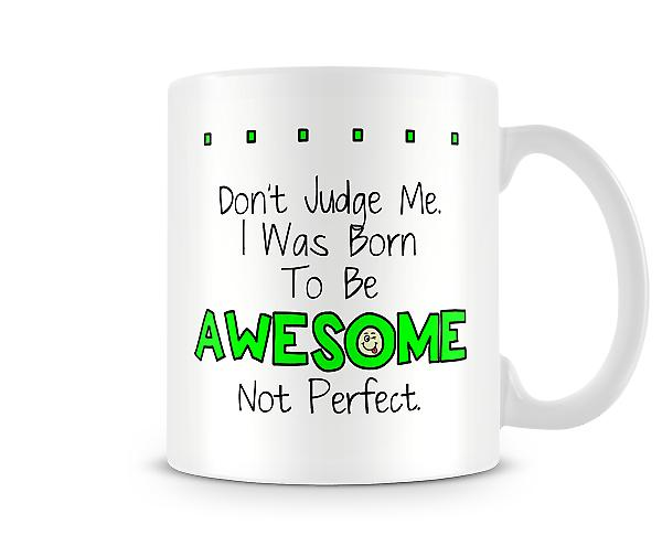 Decorative Don't Judge Me I Was Born To Be Awesome Mug