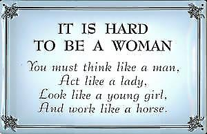 It Is Hard To Be A Woman embossed steel sign (hi 2030)