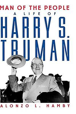Man of the People Life of Harry S. Truman by Hamby & Alonzo L.