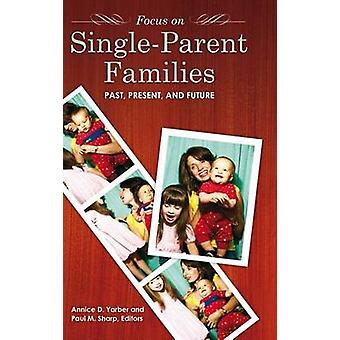Focus on SingleParent Families Past Present and Future by Yarber & Annice