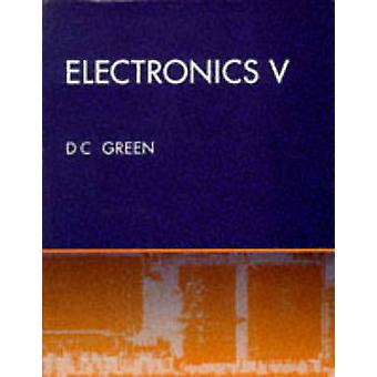 Electronics V by Green & D. C.