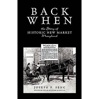 Back When The Story of Historic New Market Maryland by Seng & Joseph F.