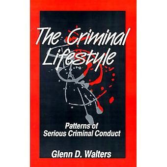 The Criminal Lifestyle Patterns of Serious Criminal Conduct by Walters & Glenn D.