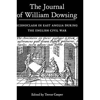 The Journal of William Dowsing Iconoclasm in East Anglia During the English Civil War by Cooper & Trevor