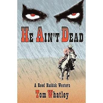 He Aint Dead A Novel of the Wicked West by Whatley & Tom V.