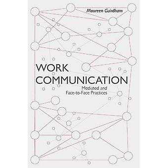 Work Communication  Mediated and FacetoFace Practices by Guirdham & Oliver