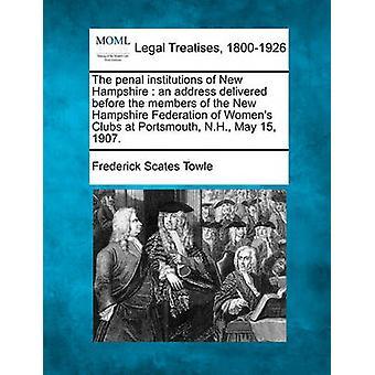 Straffeloven institusjoner i New Hampshire en adresse levert før medlemmene i New Hampshire føderasjonen av kvinners klubbene på Portsmouth NH mai 15 1907. av Towle & Frederick Scates