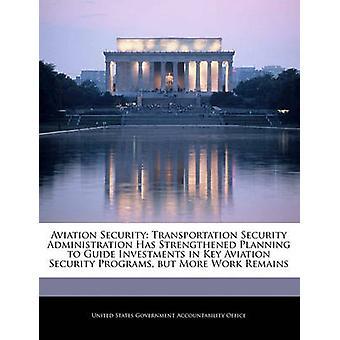 Administração de segurança de transporte de segurança de aviação reforçou planejamento guia de investimentos em programas de segurança de aviação chave mas mais restos de trabalho, por responsabilidade do governo dos Estados Unidos