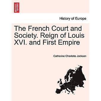 フランスの宮廷と社会ルイ16世の治世。そして第一帝国。第2巻ジャクソン & キャサリン・シャーロット
