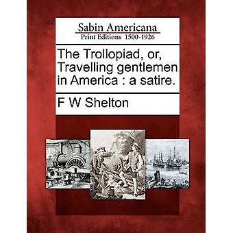 The Trollopiad or Travelling gentlemen in America  a satire. by Shelton & F W