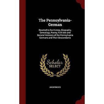 Der PennsylvaniaGerman widmet sich der Geschichte Biografie Genealogie Poesie Folklore und allgemeinen Interessen der Pennsylvania-deutschen und ihrer Nachkommen von anonym
