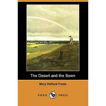The Desert and the Sown Dodo Press by Foote & Mary Hallock