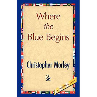 Where the Blue Begins by Morley & Christopher