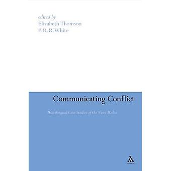 Communicating Conflict Multilingual Case Studies of the News Media by Thomson & Elizabeth
