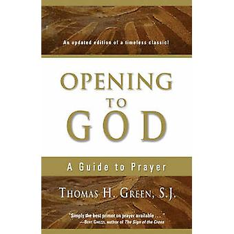 Opening to God A Guide to Prayer by Green & Thomas H. & S.J.