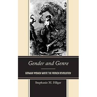 Gender and Genre German Women Write the French Revolution by Hilger & Stephanie