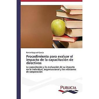 Procedimiento para evaluar el impacto de la capacitacin de directivos by Esquivel Garca Renier