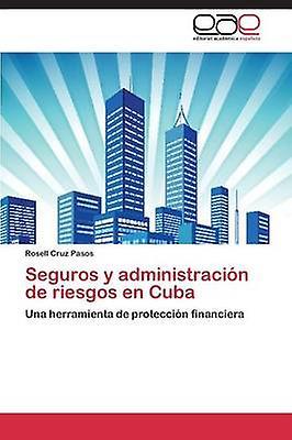 Seguros y Administracion de Riesgos En Cuba by Cruz Pasos Rosell