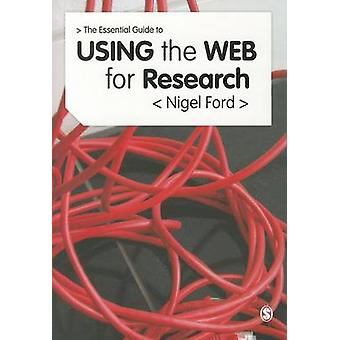 The Essential Guide to Using the Web for Research by Nigel Ford - 978