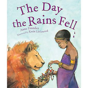 The Day the Rains Fell by Karin Littlewood - Anne Faundez - Karin Lit