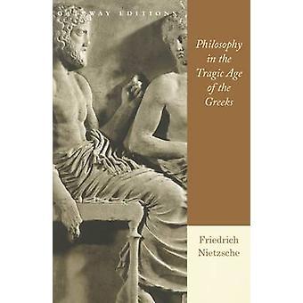 Philosophy in the Tragic Age of the Greeks by Friedrich Wilhelm Nietz