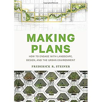 Making Plans - How to Engage with Landscape - Design - and the Urban E