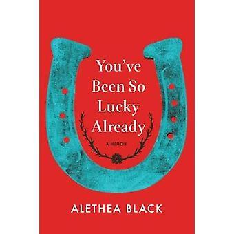 You've Been So Lucky Already - A Memoir by You've Been So Lucky Alread