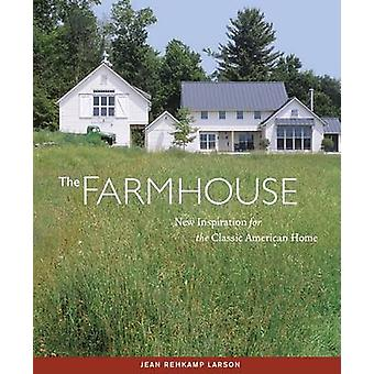 The Farmhouse - New Inspiration for the Classic American Home by Jean