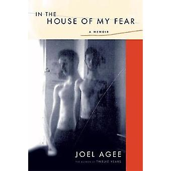 In the House of My Fear - A Memoir by Joel Agee - 9781593760458 Book