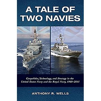 A Tale of Two Navies - Geopolitics - Technology - and Strategy in the