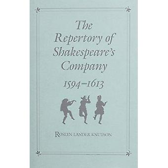The Repertory of Shakespeare's Company - 1594-1613 by Roslyn Lander K