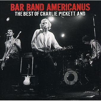 Charlie Pickett - Bar Band Americanus: The Best of Charlie [CD] USA import