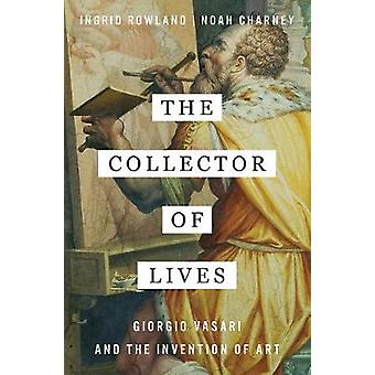 The Collector of Lives - Giorgio Vasari and the Invention of Art by In