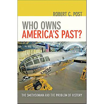 Who Owns America's Past? - The Smithsonian and the Problem of History