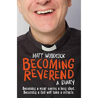 Becoming Reverend - A Diary by Matt Woodcock - 9781781400104 Book