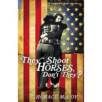 They Shoot Horses - Don't They? by Horace McCoy - 9781846687396 Book