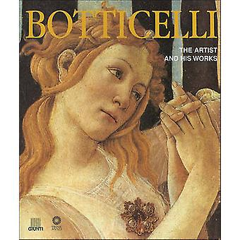 Botticelli - The Artist and His Works by Silvia Malaguzzi - 9788809028