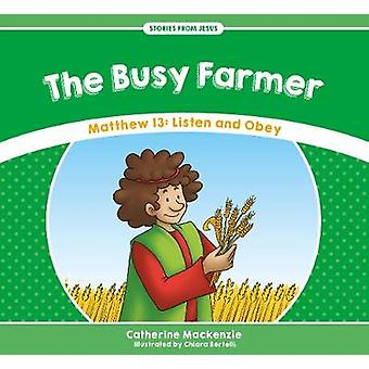 The Busy Farmer - Matthew 13 - Listen and Obey by Catherine MacKenzie -