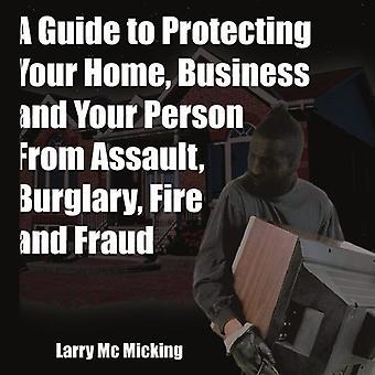 Leitfaden für Ihr Haus, Geschäft und Ihrer Person vor Überfall, Einbruch, Feuer und Betrug schützen