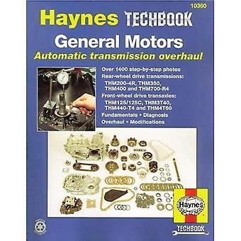 General Motors automatique Transmission manuel de révision: Modèles couverts, THM200-4R, THM350, THM400 et THM700-R4 - Transmissions de roues motrices arrière, THM 125 / 125C THM 3T40, THM440-T4 et boîtes-ponts THM 4T60 traction avant