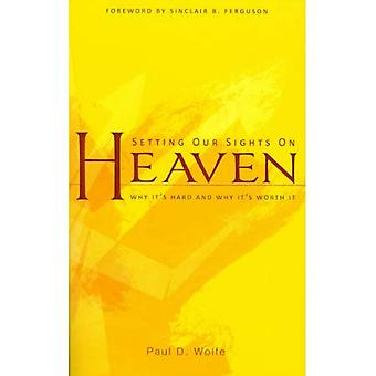 Setting Our Sights on Heaven: Why It's Hard and Why It's Worth It