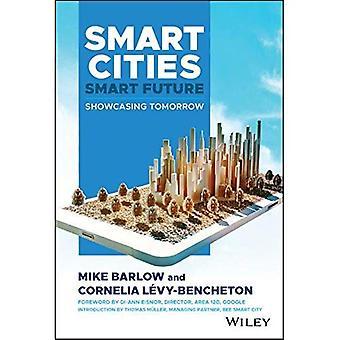 Smart Cities, Smart Future:� Showcasing Tomorrow