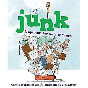 Junk: A Spectacular Tale of Trash: A Spectacular Tale of Trash