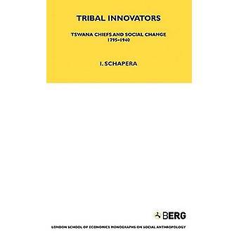 Tribal Innovators Tswana Chiefs and Social Change 19751940 by Schapera & Isaac