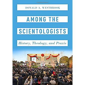 Among the Scientologists - History - Theology - and Praxis by Among th